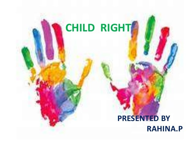 CHILD RIGHT PRESENTED BY RAHINA.P