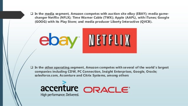  In the media segment, Amazon competes with auction site eBay (EBAY); media game- changer Netflix (NFLX); Time Warner Cab...