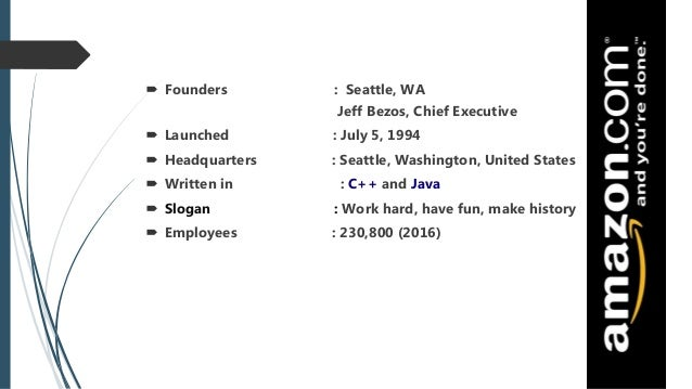  Founders : Seattle, WA Jeff Bezos, Chief Executive  Launched : July 5, 1994  Headquarters : Seattle, Washington, Unite...
