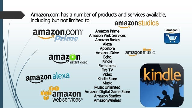 Amazon.com has a number of products and services available, including but not limited to: Amazon Prime Amazon Web Services...