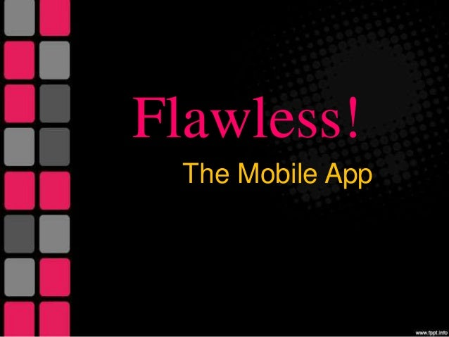 Flawless! The Mobile App
