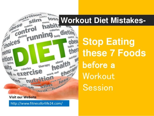 Stop Eating these 7 Foods before a Workout Session Workout Diet Mistakes- Visit our Website http://www.fitnessforlife24.co...