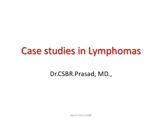 Case studies in Lymphomas Dr.CSBR.Prasad, MD., March-2017-CSBRP