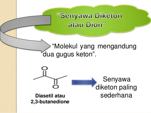 """""""Molekul yang mengandung dua gugus keton"""". Diasetil atau 2,3-butanedione Senyawa diketon paling sederhana"""