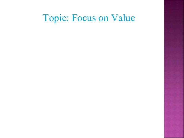 Topic: Focus on Value