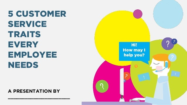 5 customer service traits every employee needs a presentation by