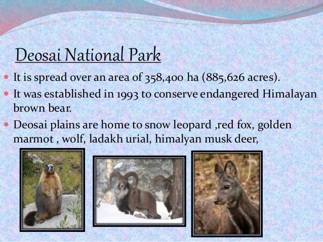 Deosai National Park  It is spread over an area of 358,400 ha (885,626 acres).  It was established in 1993 to conserve e...