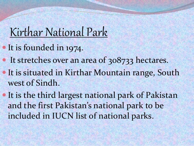 Kirthar National Park  It is founded in 1974.  It stretches over an area of 308733 hectares.  It is situated in Kirthar...