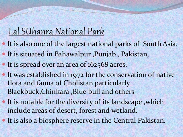 Lal SUhanra National Park  It is also one of the largest national parks of South Asia.  It is situated in Bahawalpur ,Pu...