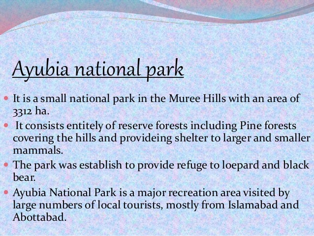 Ayubia national park  It is a small national park in the Muree Hills with an area of 3312 ha.  It consists entitely of r...