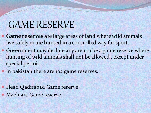 GAME RESERVE  Game reserves are large areas of land where wild animals live safely or are hunted in a controlled way for ...