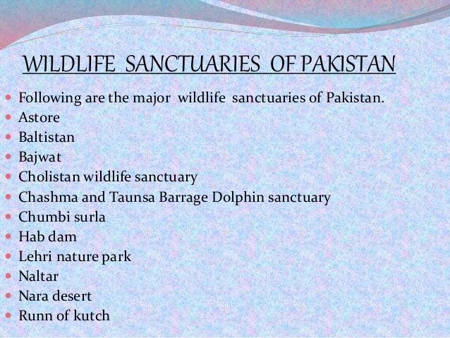 WILDLIFE SANCTUARIES OF PAKISTAN  Following are the major wildlife sanctuaries of Pakistan.  Astore  Baltistan  Bajwat...
