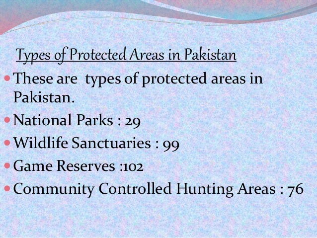 Types of Protected Areas in Pakistan These are types of protected areas in Pakistan. National Parks : 29 Wildlife Sanct...