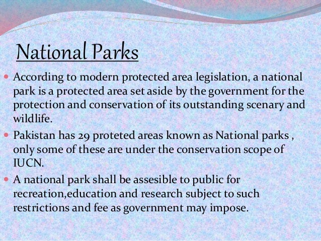 National Parks  According to modern protected area legislation, a national park is a protected area set aside by the gove...