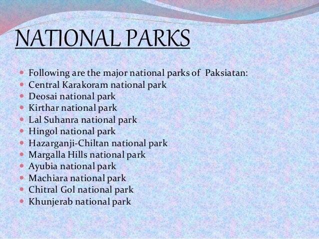NATIONAL PARKS  Following are the major national parks of Paksiatan:  Central Karakoram national park  Deosai national ...