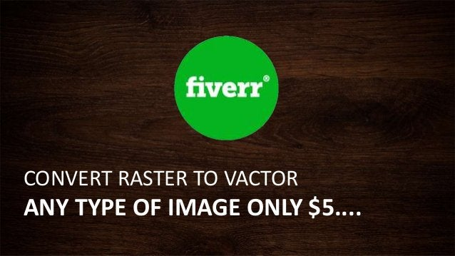 CONVERT RASTER TO VACTOR ANY TYPE OF IMAGE ONLY $5....