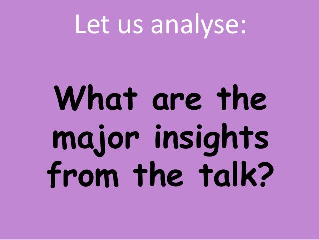 Let us analyse: What are the major insights from the talk?