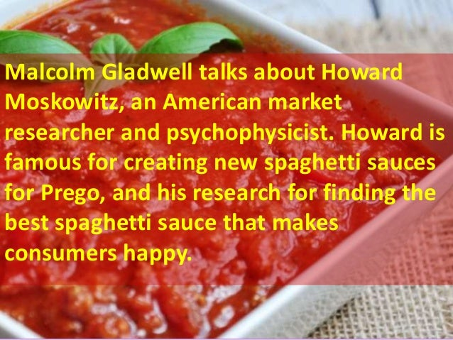 Malcolm Gladwell talks about Howard Moskowitz, an American market researcher and psychophysicist. Howard is famous for cre...