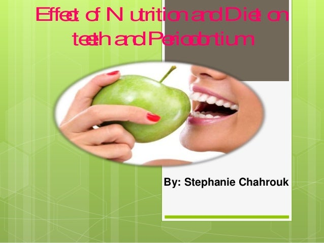 Effect of N utritionandDiet on teethandPeriodontium Presented To: Dr. AhmadTarabaih PresentedBy: StéphanieChahrouk I D: 20...