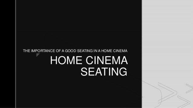Z HOME CINEMA SEATING THE IMPORTANCE OF A GOOD SEATING IN A HOME CINEMA ...
