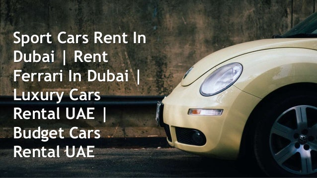 Sport Cars Rent In Dubai Rent Ferrari In Dubai Luxury Cars Rental