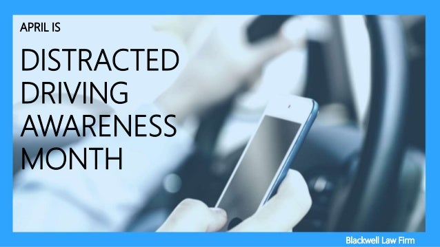 APRIL IS DISTRACTED DRIVING AWARENESS MONTH Blackwell Law Firm