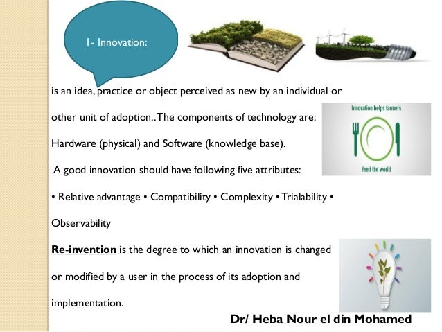 is an idea, practice or object perceived as new by an individual or other unit of adoption..The components of technology a...