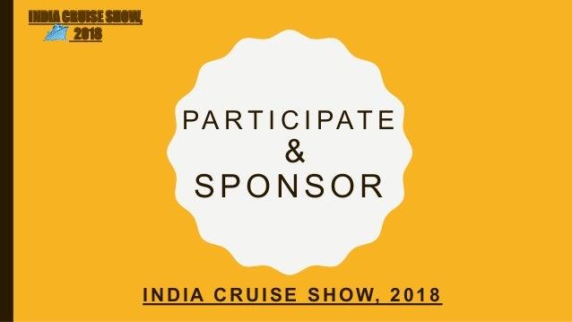 PA R T I C I PAT E & SPONSOR INDIA CRUISE SHOW, 2018 INDIA CRUISE SHOW, 2018