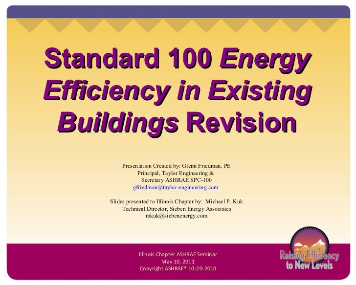 Standard 100  Energy Efficiency in Existing Buildings  Revision Presentation Created by: Glenn Friedman, PE Principal, Tay...