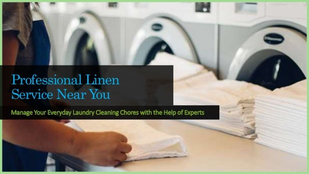 Professional Linen Service Near You Manage Your Everyday Laundry Cleaning Chores with the Help of Experts
