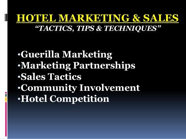 """HOTEL MARKETING & SALES """"TACTICS, TIPS & TECHNIQUES"""" •Guerilla Marketing •Marketing Partnerships •Sales Tactics •Community..."""