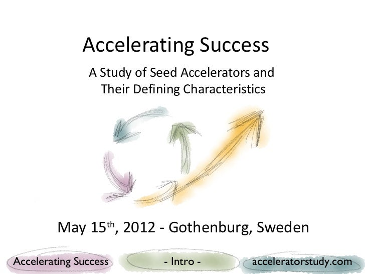 Accelerating Success               A Study of Seed Accelerators and                 Their Defining Characteristics        ...