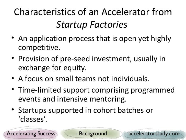 Characteristics of an Accelerator from            Startup Factories • An application process that is open yet highly   com...