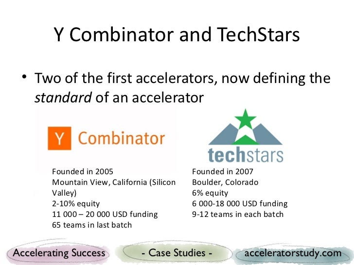 Y Combinator and TechStars • Two of the first accelerators, now defining the   standard of an accelerator        Founded i...