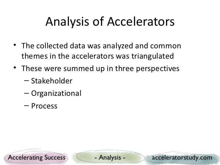 Analysis of Accelerators • The collected data was analyzed and common   themes in the accelerators was triangulated • Thes...
