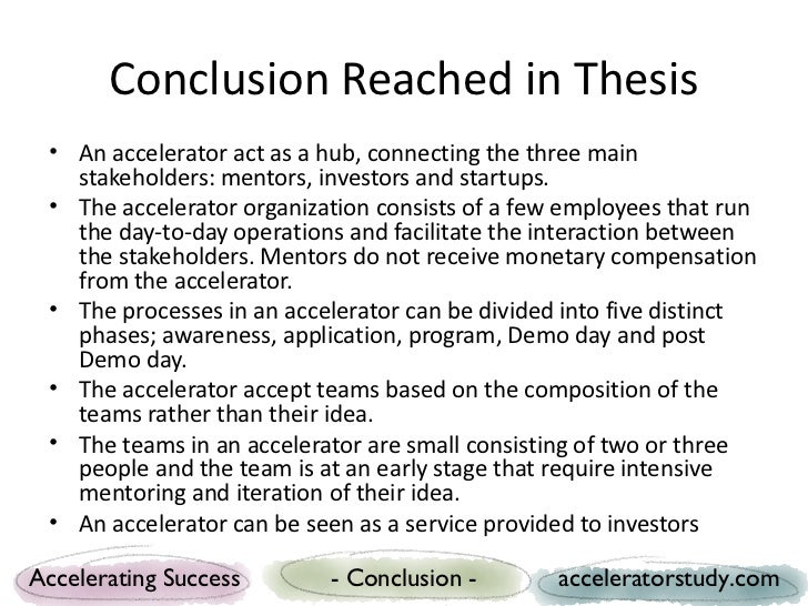 Conclusion Reached in Thesis • An accelerator act as a hub, connecting the three main   stakeholders: mentors, investors a...
