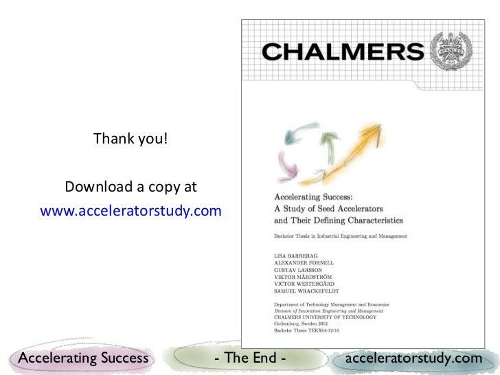 Thank you!     Download a copy at   www.acceleratorstudy.comAccelerating Success     - The End -   acceleratorstudy.com