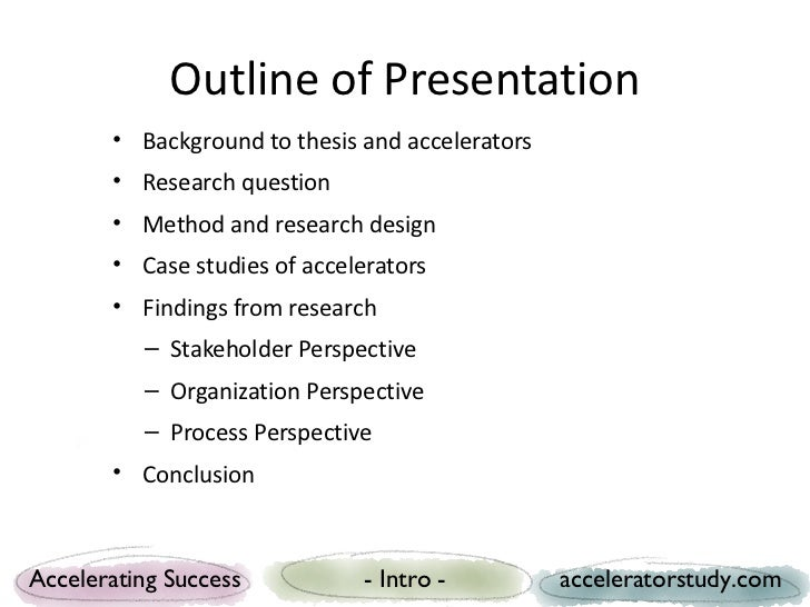 Outline of Presentation       • Background to thesis and accelerators       • Research question       • Method and researc...