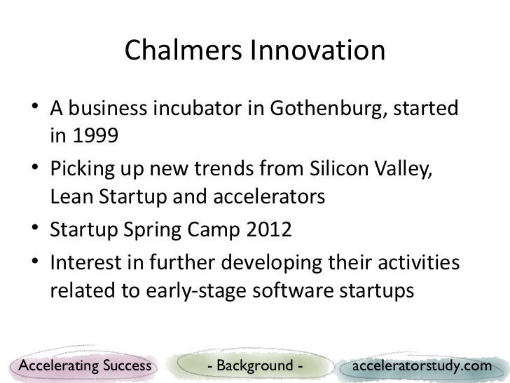 Chalmers Innovation • A business incubator and seed fund in   Gothenburg, started in 1999 • Picking up new trends from Sil...