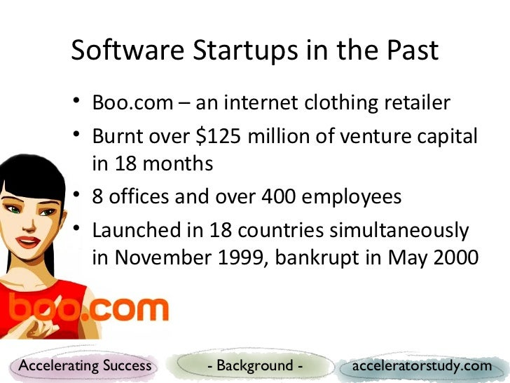 Software Startups in the Past        • Boo.com – an internet clothing retailer        • Burnt over $125 million of venture...