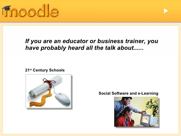 21 st  Century Schools   Social Software and e-Learning  If you are an educator or business trainer, you have probably he...
