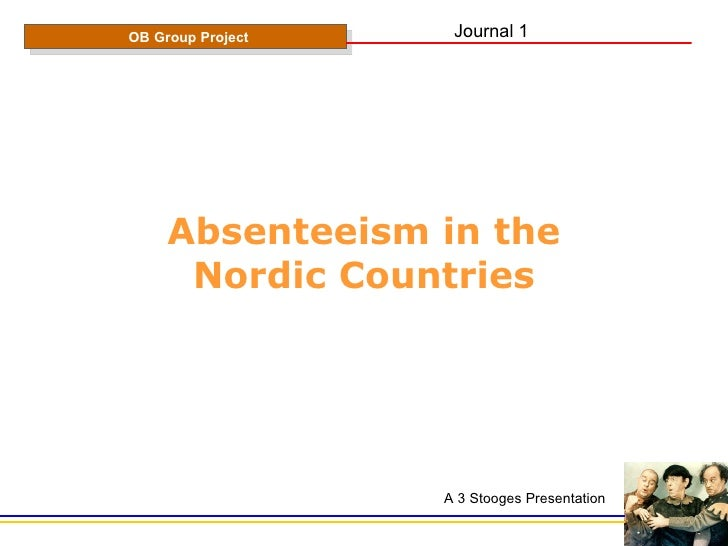 Absenteeism in the Nordic Countries OB Group Project A 3 Stooges Presentation Journal 1