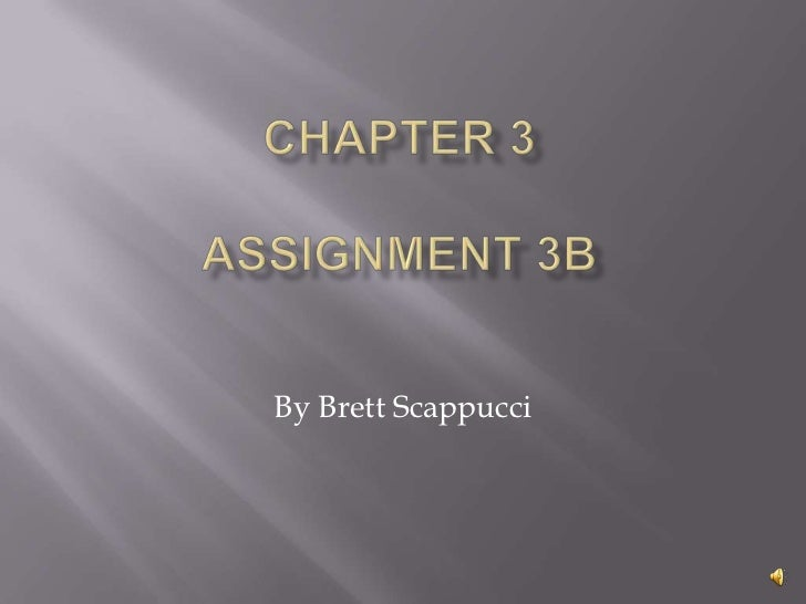 Chapter 3assignment 3b<br />By Brett Scappucci<br />