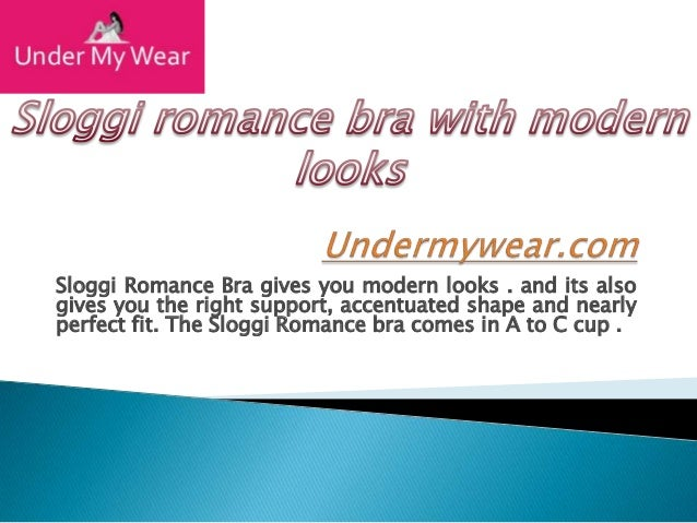 Sloggi Romance Bra gives you modern looks . and its alsogives you the right support, accentuated shape and nearlyperfect f...