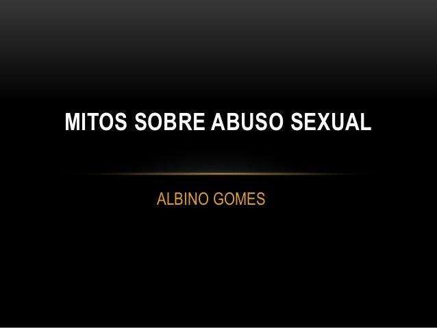 ALBINO GOMES MITOS SOBRE ABUSO SEXUAL
