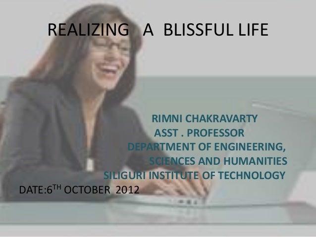 REALIZING A BLISSFUL LIFE                         RIMNI CHAKRAVARTY                         ASST . PROFESSOR              ...