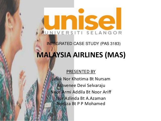 INTEGRATED CASE STUDY (PAS 3183)MALAYSIA AIRLINES (MAS)          PRESENTED BY   Luluk Nor Khotima Bt Nursam      Ashvenee ...