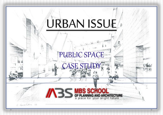 URBAN ISSUE  PUBLIC SPACE  CASE STUDY