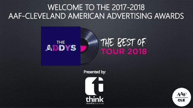 WELCOME TO THE 2017-2018 AAF-CLEVELAND AMERICAN ADVERTISING AWARDS Presented by: