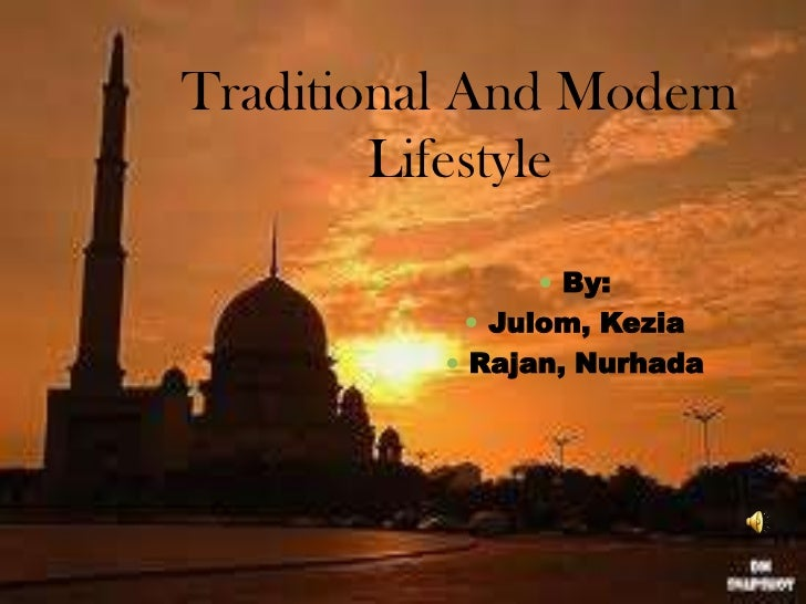 Traditional And Modern        Lifestyle                By:            Julom, Kezia           Rajan, Nurhada
